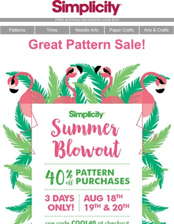 Ends Tonight! 40% Off Pattern Blowout