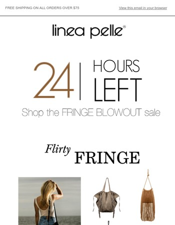 HURRY - 24 HOURS LEFT OF OUR FRINGE SALE