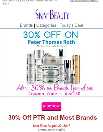 Last Chance - Save 30% Off  Peter Thomas Roth and Most Brands