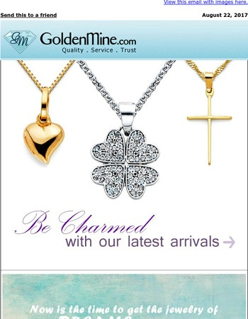 Our New Arrivals Will Charm You