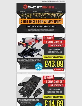 4 Limited Time Deals Ends in 4 Days! Save on Lift Stand, Helmet, Gloves & boots. Upto an extra 35% off usual prices!