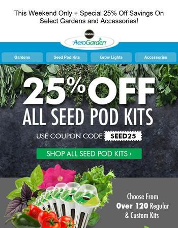Weekend Sale Alert - 25% Off ALL AeroGarden Seed Kits!